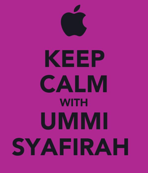KEEP CALM WITH UMMI SYAFIRAH