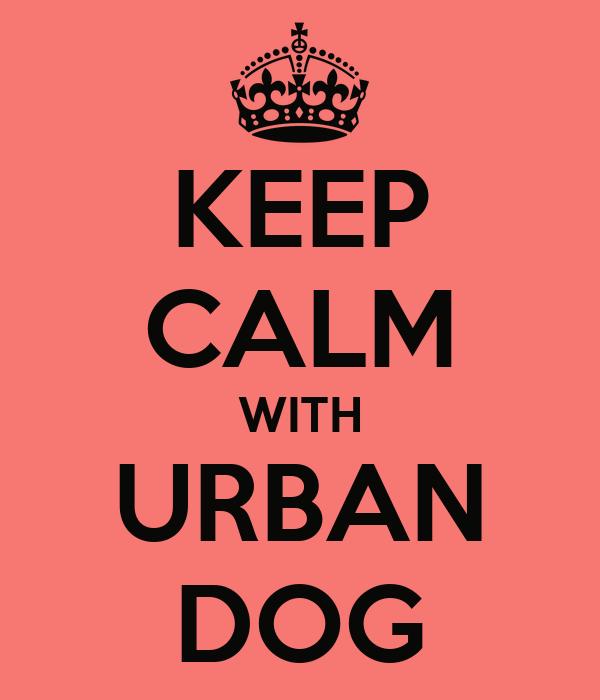 KEEP CALM WITH URBAN DOG