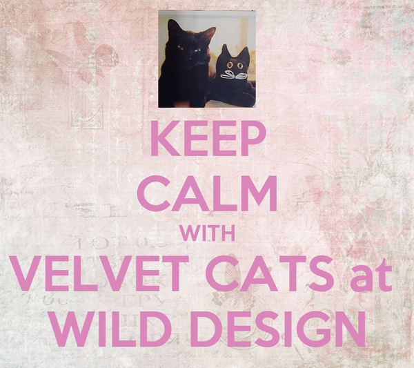 KEEP CALM WITH VELVET CATS at  WILD DESIGN