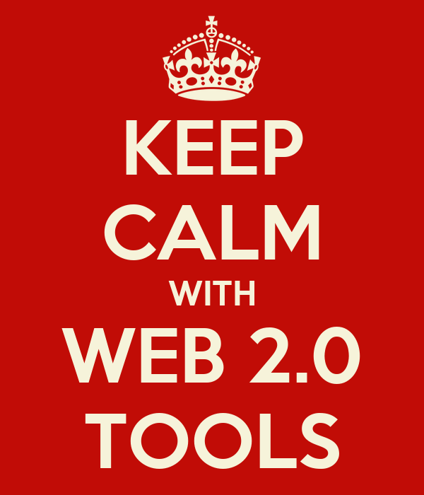 KEEP CALM WITH WEB 2.0 TOOLS