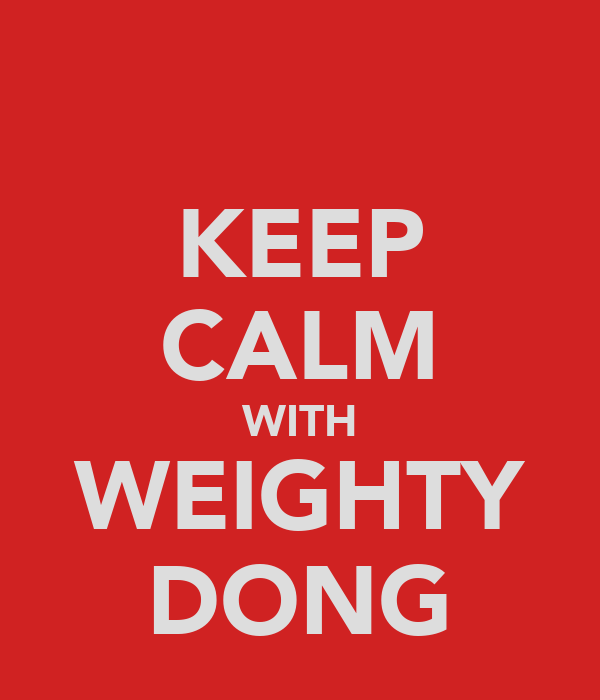 KEEP CALM WITH WEIGHTY DONG