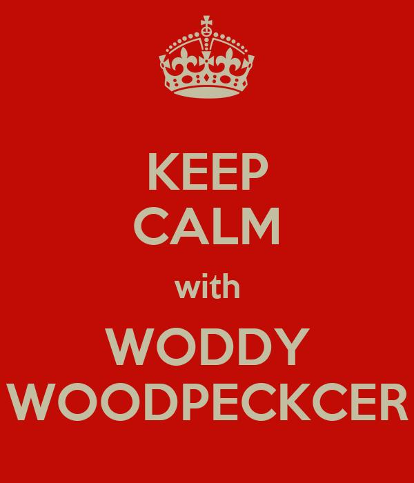 KEEP CALM with WODDY WOODPECKCER