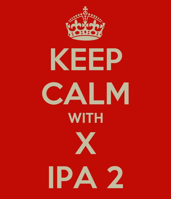 KEEP CALM WITH X IPA 2