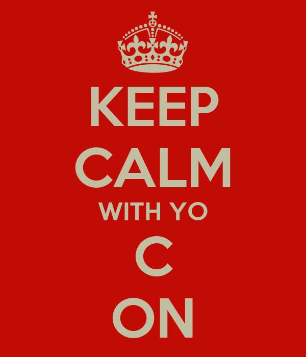 KEEP CALM WITH YO C ON