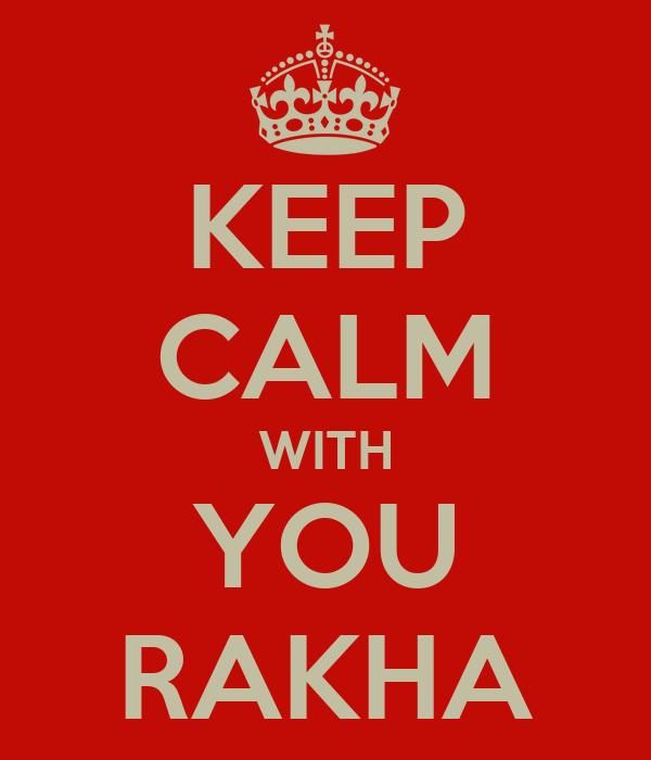 KEEP CALM WITH YOU RAKHA