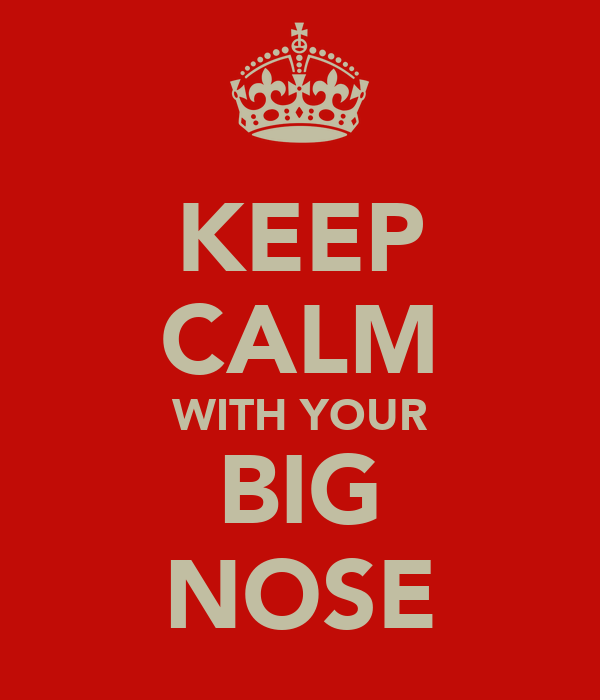 KEEP CALM WITH YOUR BIG NOSE