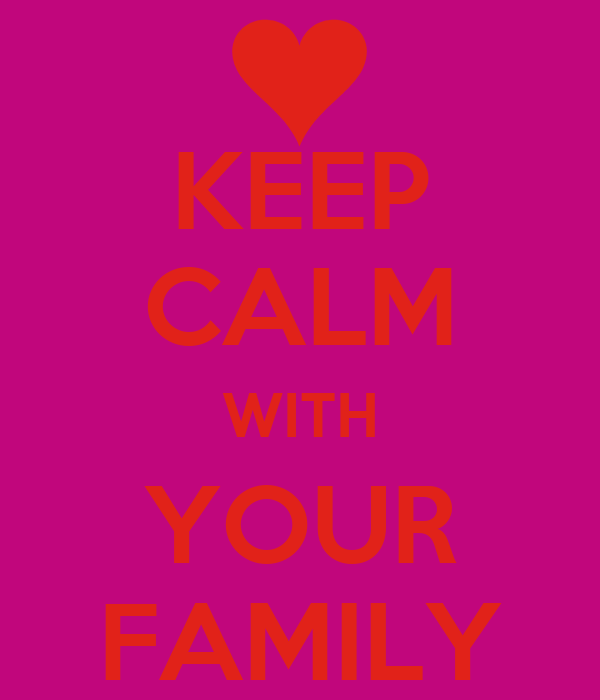 KEEP CALM WITH YOUR FAMILY