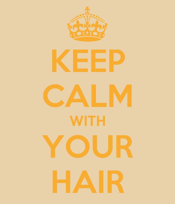 KEEP CALM WITH YOUR HAIR
