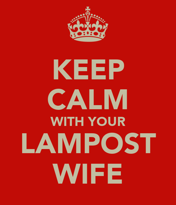 KEEP CALM WITH YOUR LAMPOST WIFE