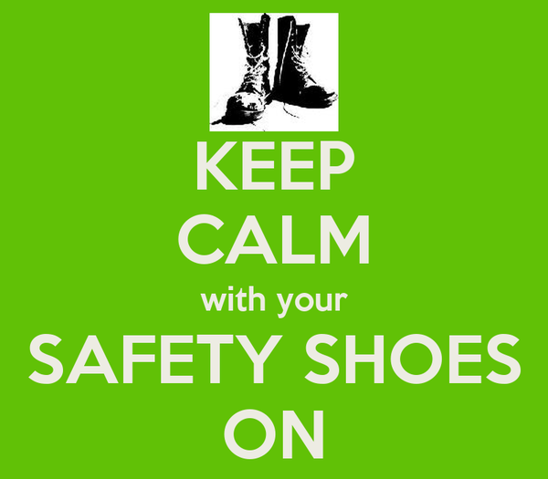 KEEP CALM with your SAFETY SHOES ON