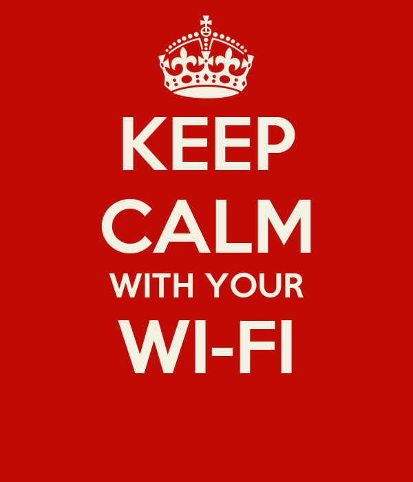 KEEP CALM WITH YOUR WI-FI