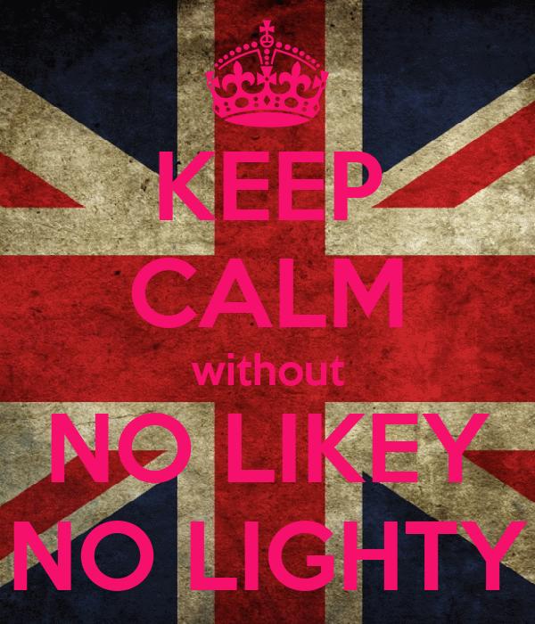 KEEP CALM without NO LIKEY NO LIGHTY