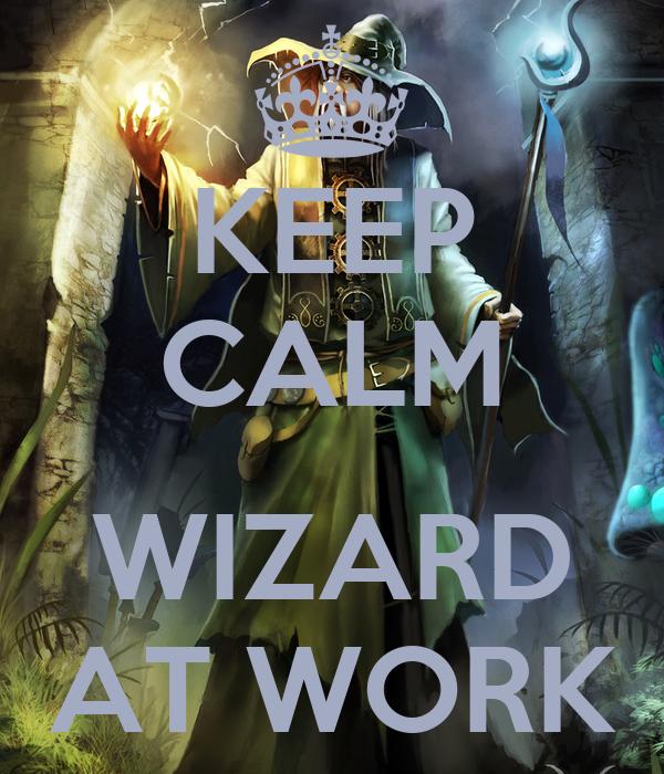 KEEP CALM  WIZARD AT WORK