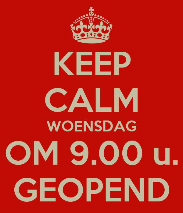 KEEP CALM WOENSDAG OM 9.00 u. GEOPEND