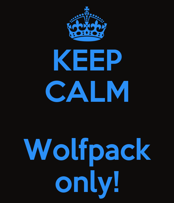 KEEP CALM  Wolfpack only!