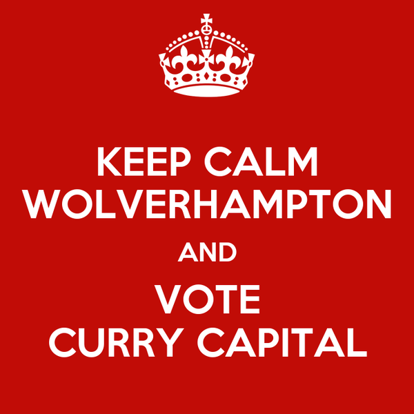 KEEP CALM WOLVERHAMPTON AND VOTE CURRY CAPITAL