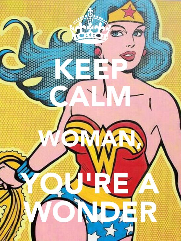 KEEP CALM WOMAN, YOU'RE A WONDER