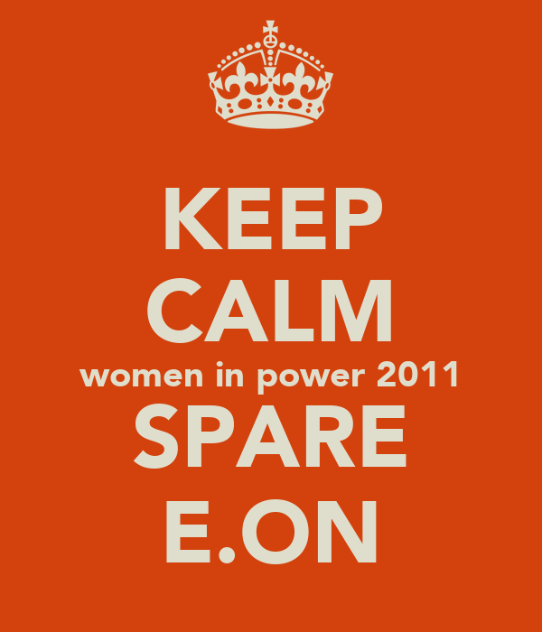 KEEP CALM women in power 2011 SPARE E.ON