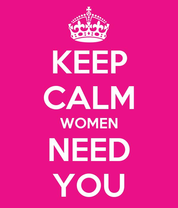 KEEP CALM WOMEN NEED YOU