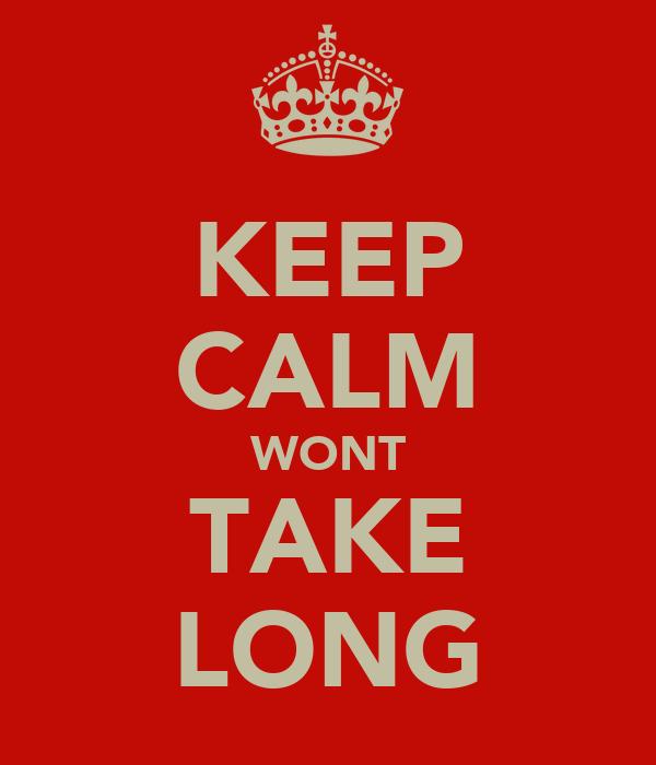 KEEP CALM WONT TAKE LONG