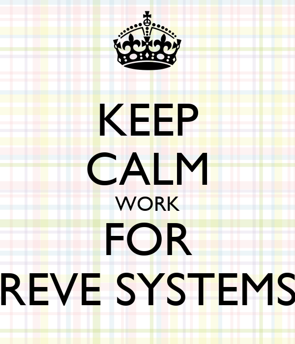 KEEP CALM WORK FOR REVE SYSTEMS