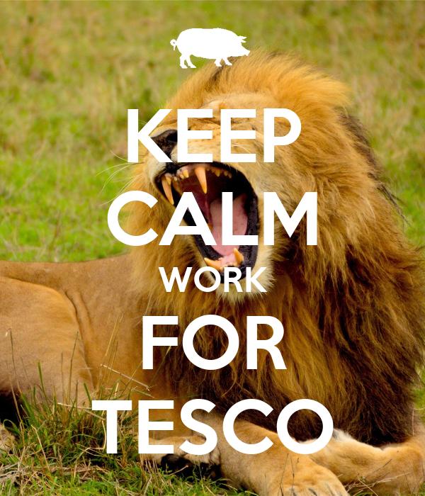 KEEP CALM WORK FOR TESCO