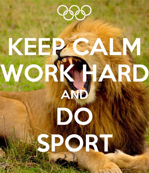 KEEP CALM WORK HARD AND DO SPORT