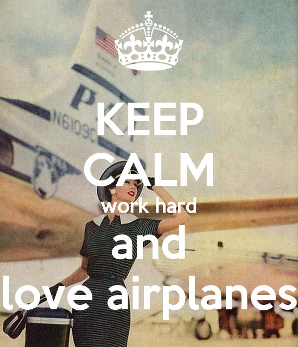 KEEP CALM work hard and love airplanes