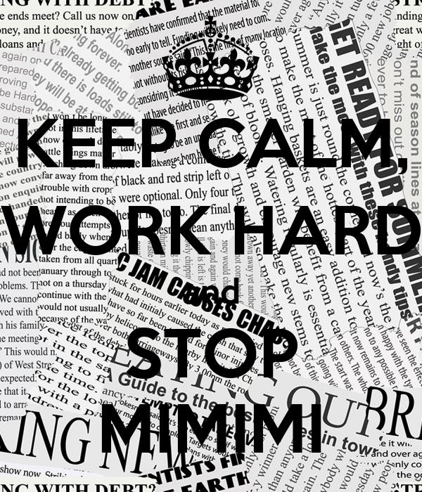 KEEP CALM, WORK HARD and STOP MIMIMI