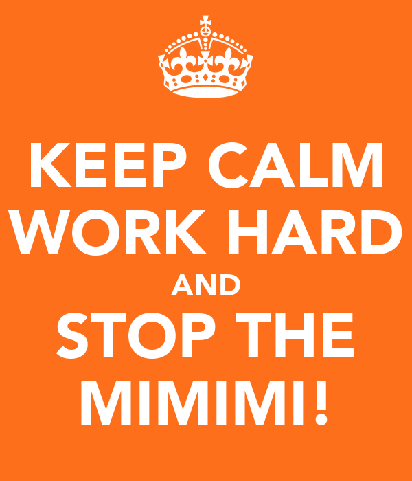 KEEP CALM WORK HARD AND STOP THE MIMIMI!