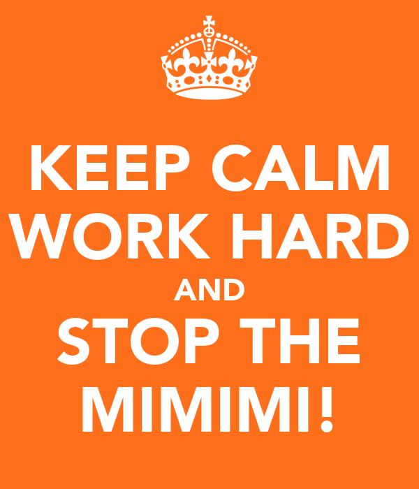 KEEP CALM WORK HARD AND STOP THE MIMIMI!