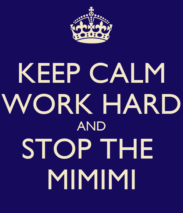 KEEP CALM WORK HARD AND STOP THE  MIMIMI