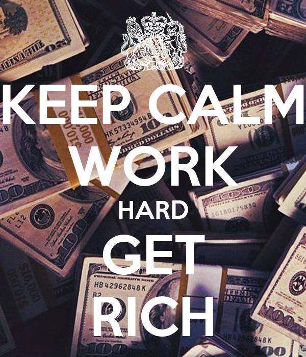 KEEP CALM WORK HARD GET RICH