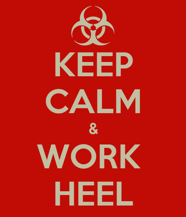 KEEP CALM & WORK  HEEL