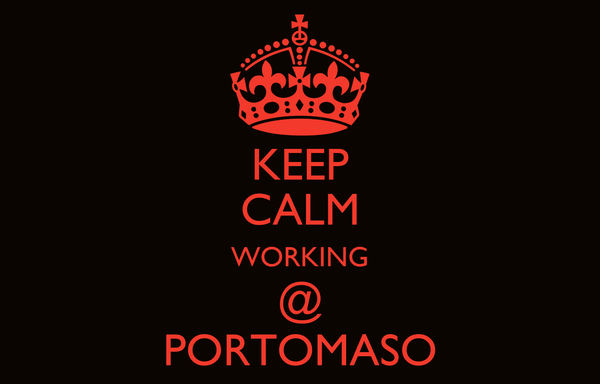 KEEP CALM WORKING @ PORTOMASO