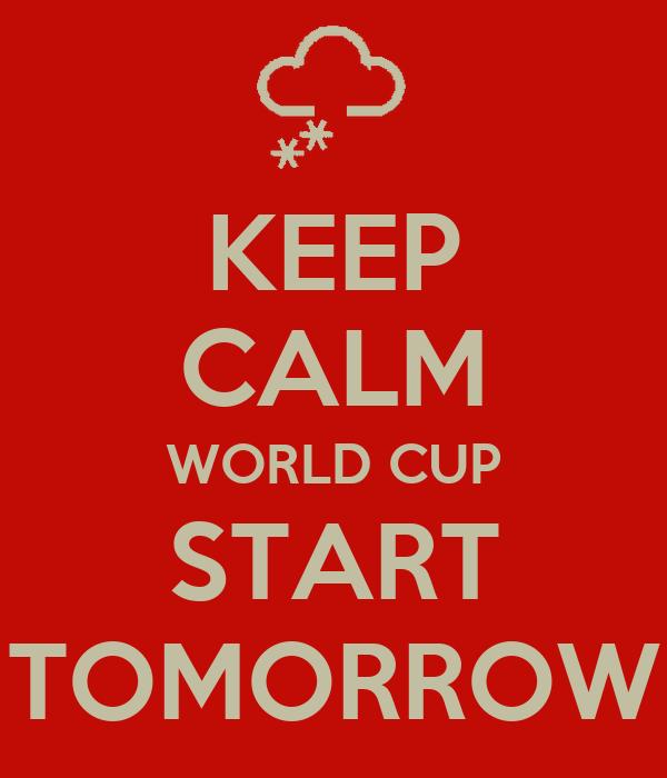 KEEP CALM WORLD CUP START TOMORROW