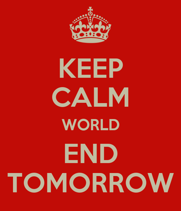 KEEP CALM WORLD END TOMORROW