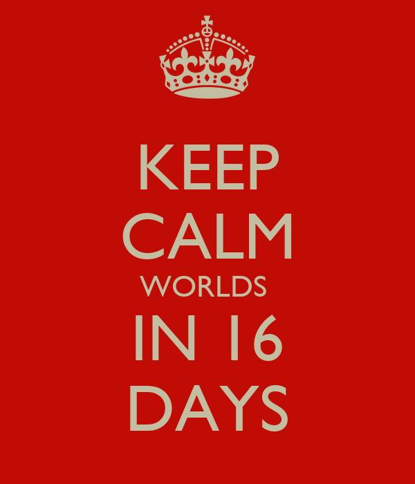 KEEP CALM WORLDS  IN 16 DAYS