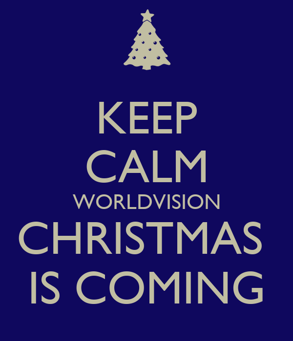KEEP CALM WORLDVISION CHRISTMAS  IS COMING