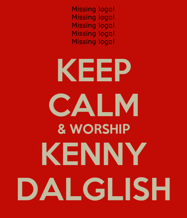 KEEP CALM & WORSHIP KENNY DALGLISH
