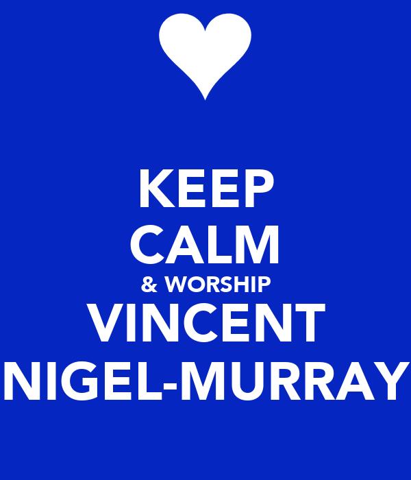 KEEP CALM & WORSHIP VINCENT NIGEL-MURRAY