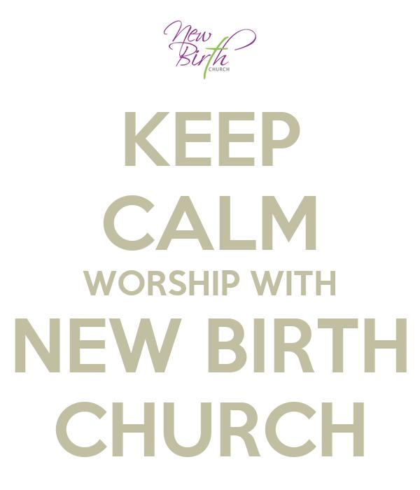 KEEP CALM WORSHIP WITH NEW BIRTH CHURCH