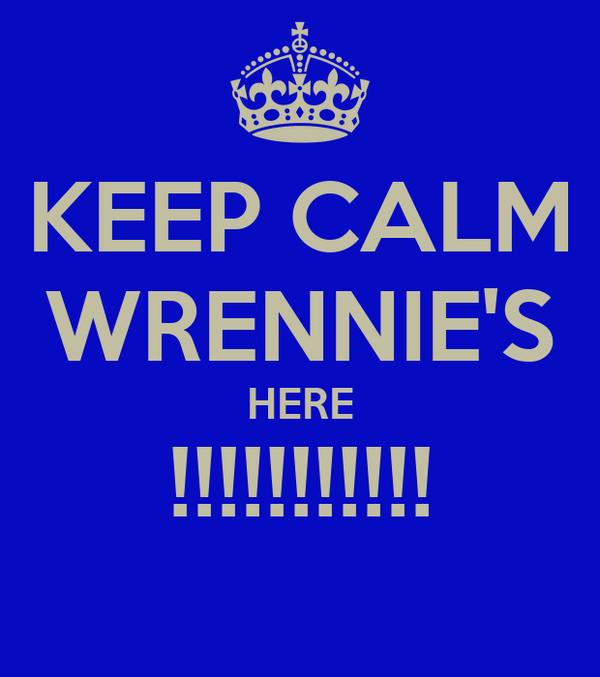 KEEP CALM WRENNIE'S HERE !!!!!!!!!!!
