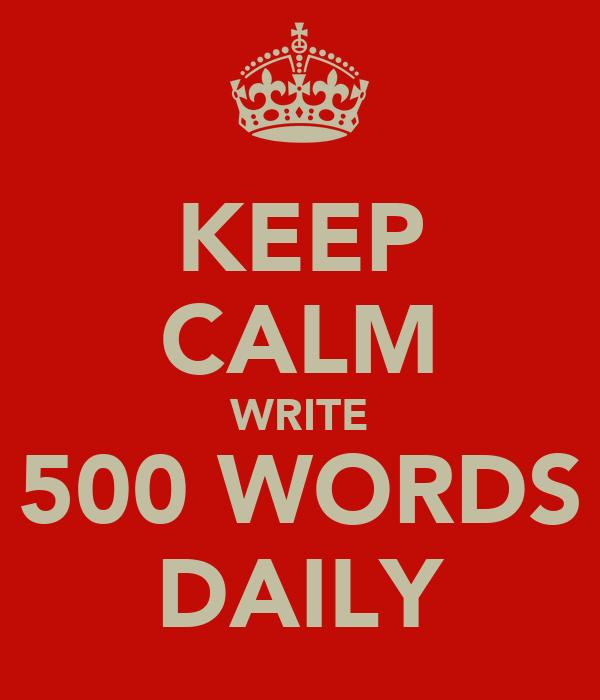 KEEP CALM WRITE 500 WORDS DAILY