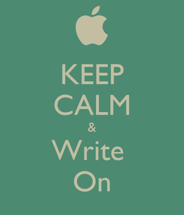 KEEP CALM & Write  On