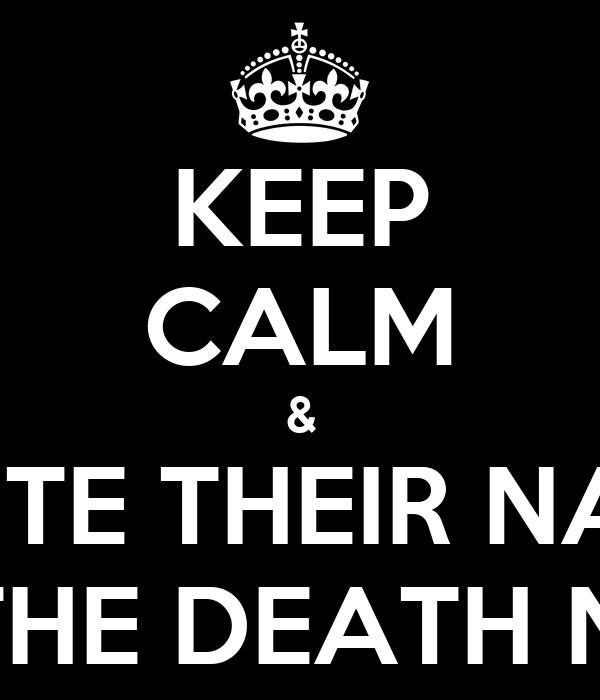 KEEP CALM & WRITE THEIR NAME ON THE DEATH NOTE