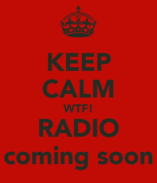 KEEP CALM WTF! RADIO coming soon