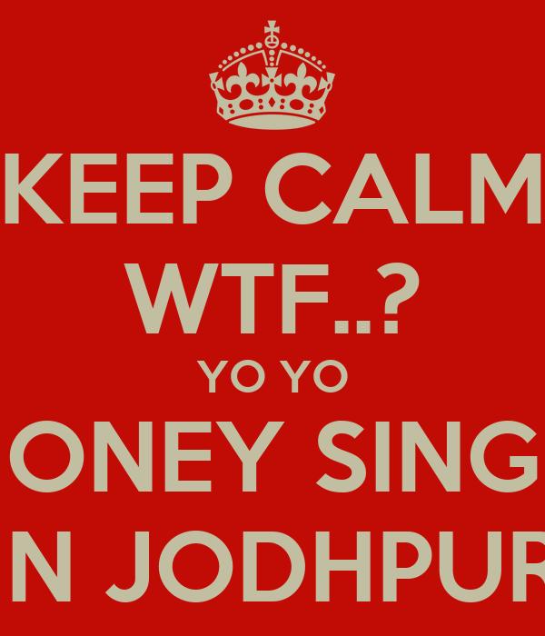 KEEP CALM WTF..? YO YO HONEY SINGH IN JODHPUR