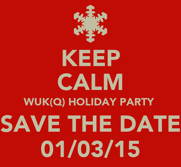 KEEP CALM WUK(Q) HOLIDAY PARTY  SAVE THE DATE 01/03/15