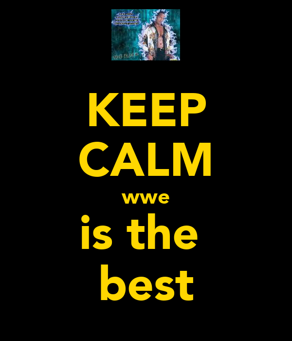 KEEP CALM wwe is the  best